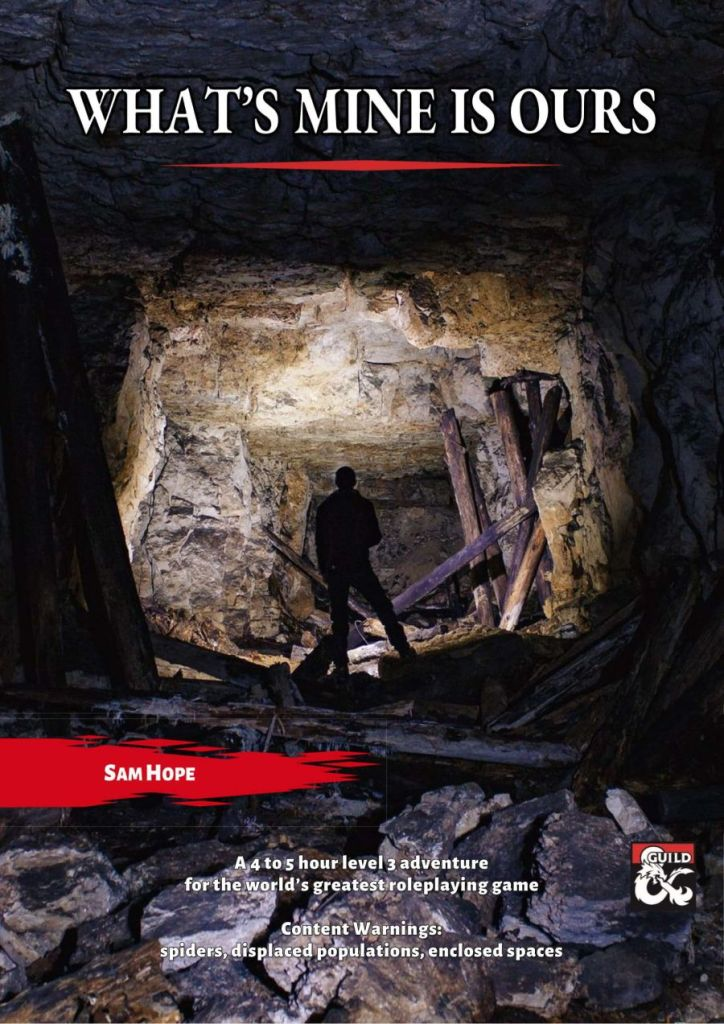 """Cover of the """"What's Mine is Ours"""" adventure. A person stands at the opening of an abandoned mine. The subtitle states that it is a 4 to 5 hour level 3 adventure for the world's greatest roleplaying game. Content warnings in the adventure include spiders, displaced populations and enclosed spaces."""