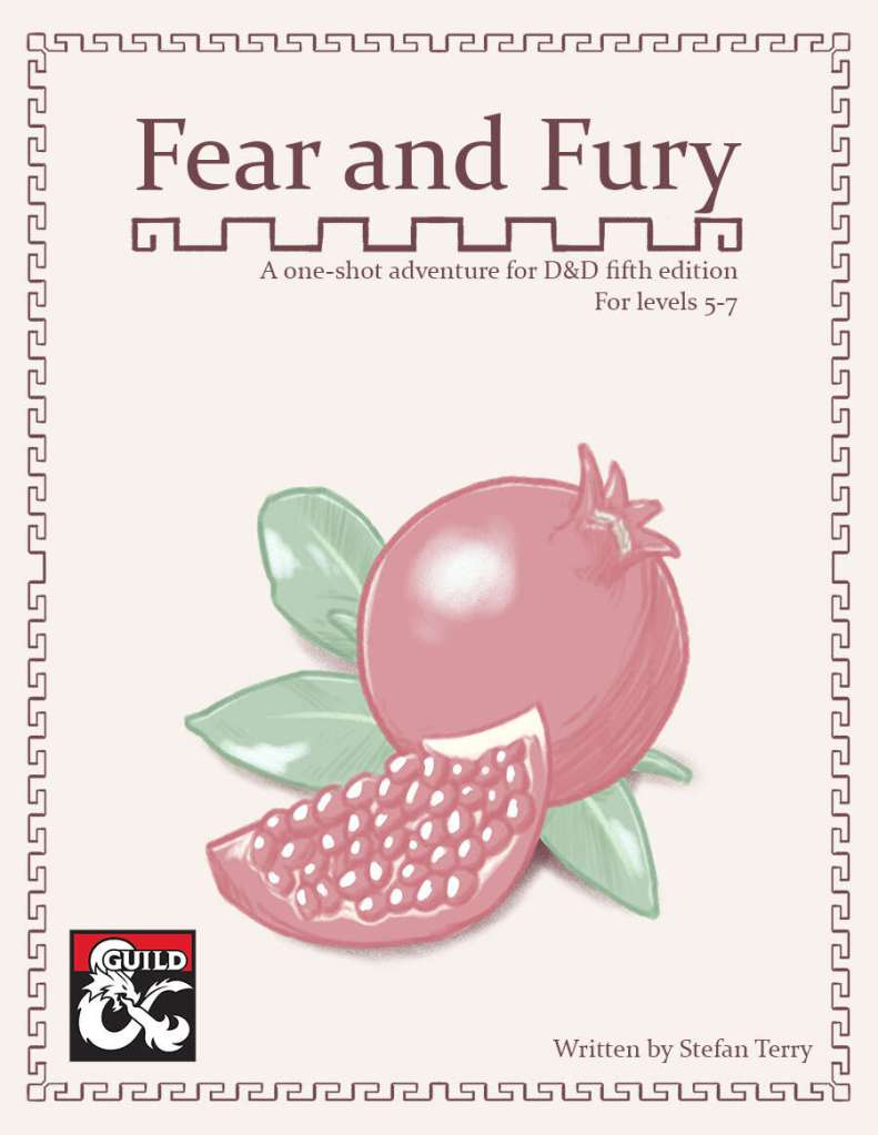 Cover Image of Fear and Fury by Stefan Terry. There is a hand drawn image of a pomegranate in the centre of the image, and a Greek style border around the outside. The cover proclaims that this is a one-shot adventure for D&D fifth edition, for levels 5 to 7.