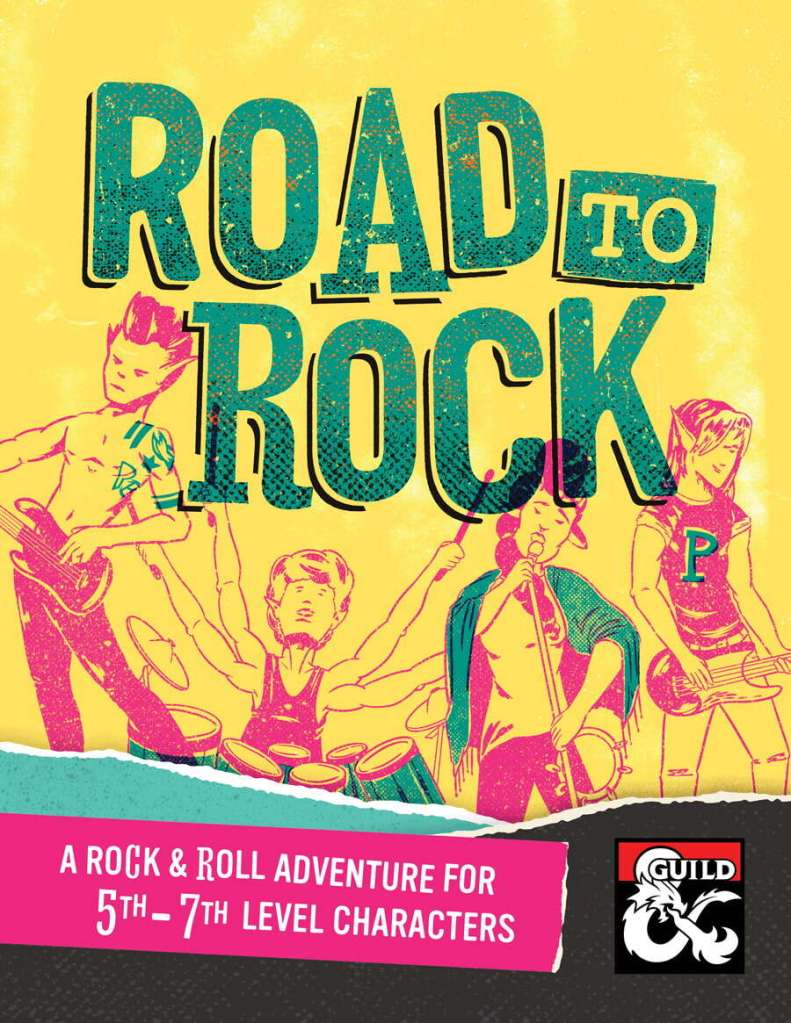 Cover image of Road to Rock by Jacob Colosi. It proclaims that it is a rock & roll adventure for 5th to 7th level characters. The image is of a fantasy rock band on a bright yellow background. The band consists of a guitarist, a drummer, a singer and a bass player.