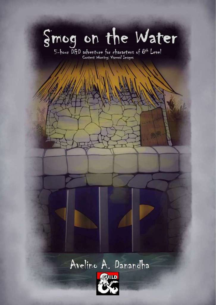 Cover image of Smog on the Water by Avelino A. Danandha. The subtitle proclaims that it is a 5 hour D&D adventure for characters of 8th Level. It has a content warning for visceral images. The image is of a small house, underneath which is the opening to a sewer with a pair of spooky eyes peering out from it.