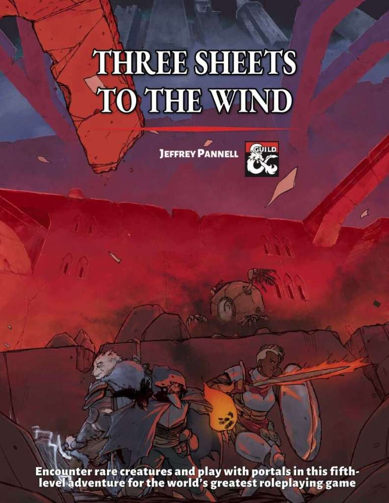 """Cover image of Three Sheets to the Wind by Jeffrey Pannell. The blurb reads """"Encounter rare creatures and play with portals in this fifth-level adventure for the world's greatest roleplaying game"""". The cover shows three adventurers creeping through a ruined building, trying to avoid a modron."""
