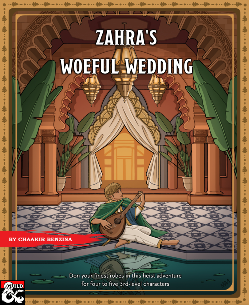 """Cover image of Zahra's Woeful Wedding by Chaakir Benzina. The sub heading proclaims: """"don you finest robes in this heist adventure for four to five third level characters"""". The image is of a bard playing a lute in front of a indoor pond. The surroundings are reminiscent of a Moroccan palace."""