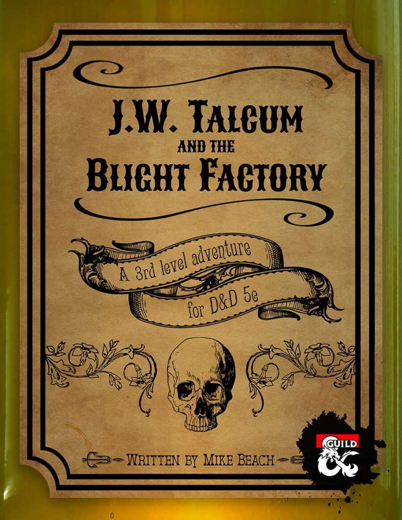 Cover image of J. W. Talcum and the Blight Factory by Mike Beach. It's described as a third level adventure for D&D 5th edition. The cover uses  font associated with the wild west, and has a skull towards the bottom.