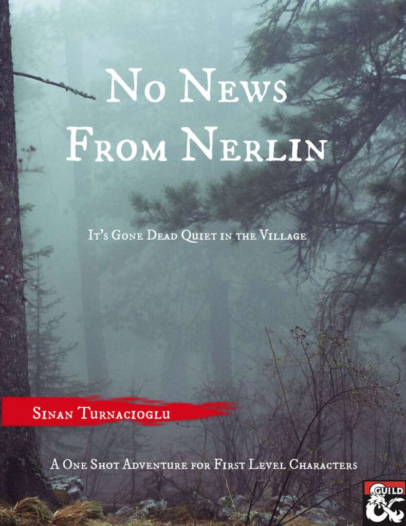 Cover image of No News from Nerlin by Sinan Turnacioglu. It proclaims to be a one shot adventure for first level D&D characters. The subtitle is it's gone dead quiet in the village. The image is of a very foggy pine forest.