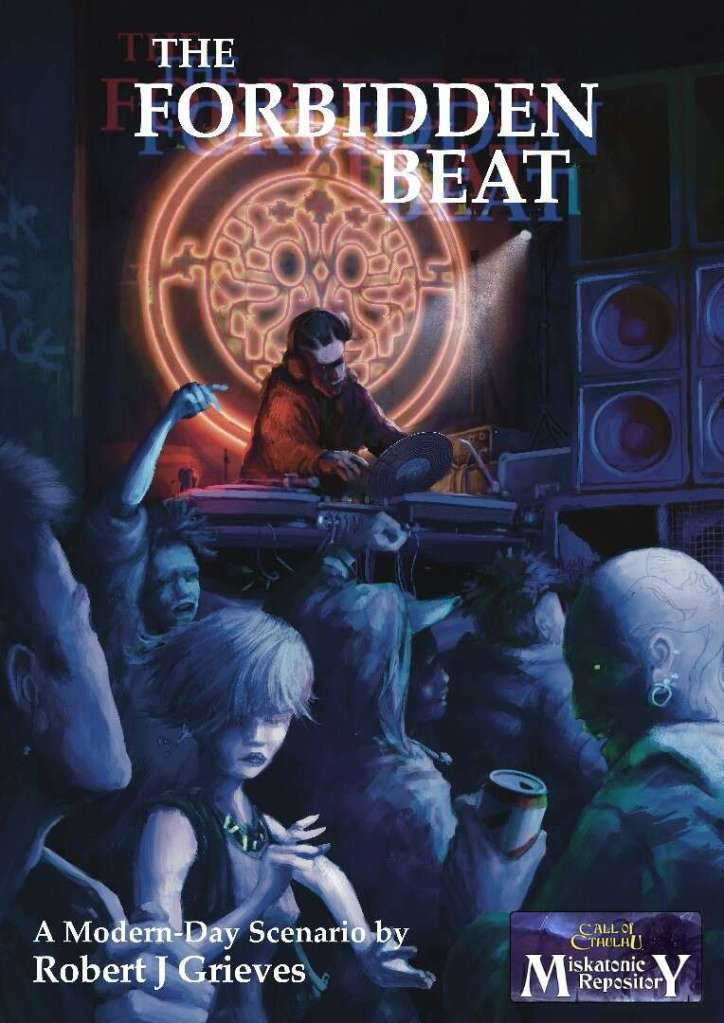 Cover image of The Forbidden Beat by Robert J Grieves. It is an adventure for Call of Cthulhu, part of the Miskatonie Repository. The image is of a DJ illuminated in red playing for a rave part. Behind the DJ is a large glowing symbol.