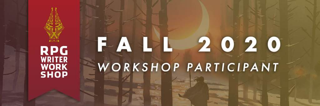 Banner image for the Fall 2020 RPG Writer Workshop, with the works workshop participant on it.